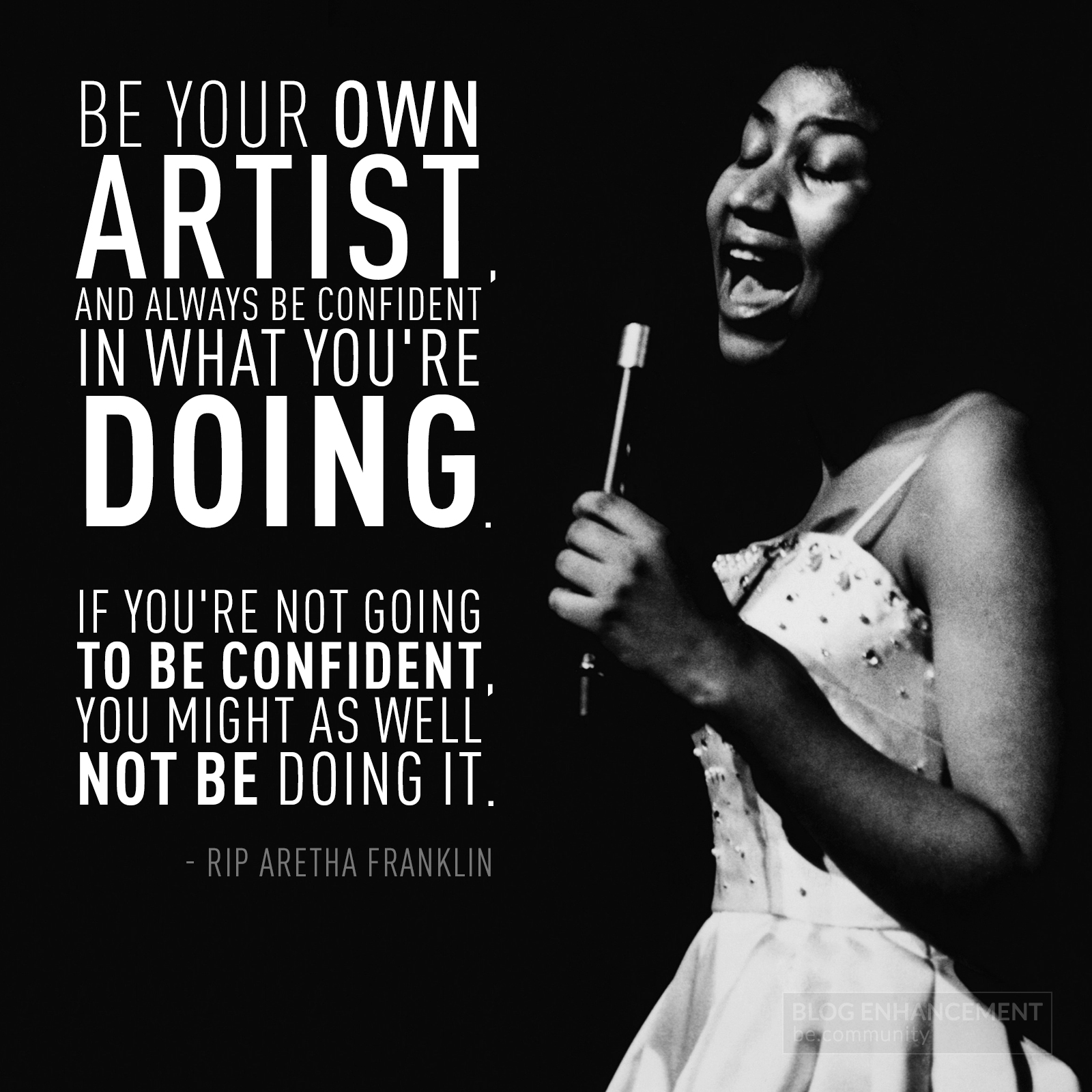 [Image] Aretha Franklin made an amazing point, it's silly for ourselves to even consider being artists if we're not confident in our craft. Confidence is the key to success, we cannot be brave without being confident first.