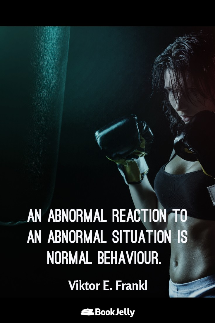 Abnormal reaction to an abnormal situation – Viktor E. Frankl [735*1102]