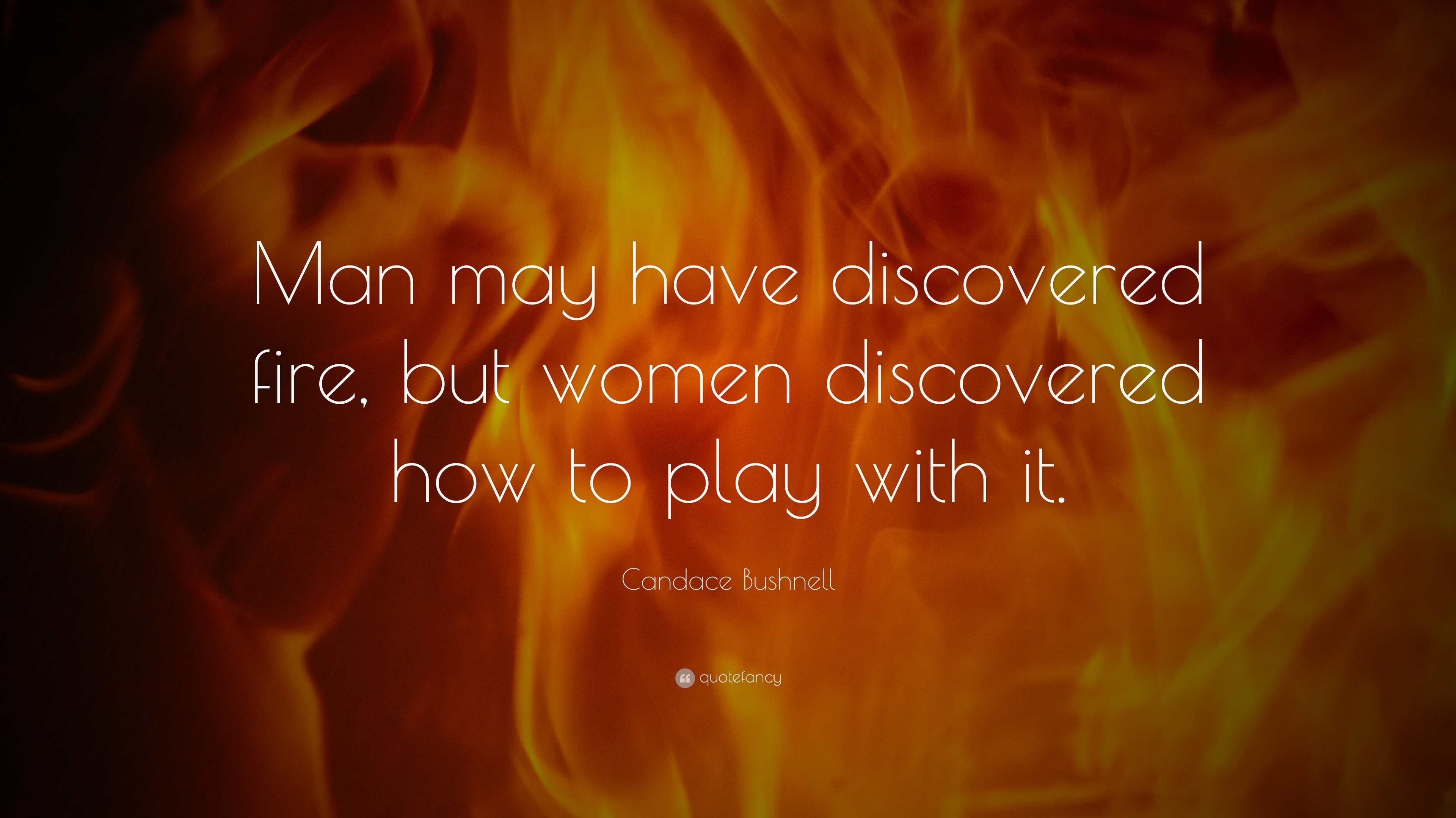 """Man may have discovered fire, but women discovered how to play with it."" — Candace Bushnell [3840×2160]"