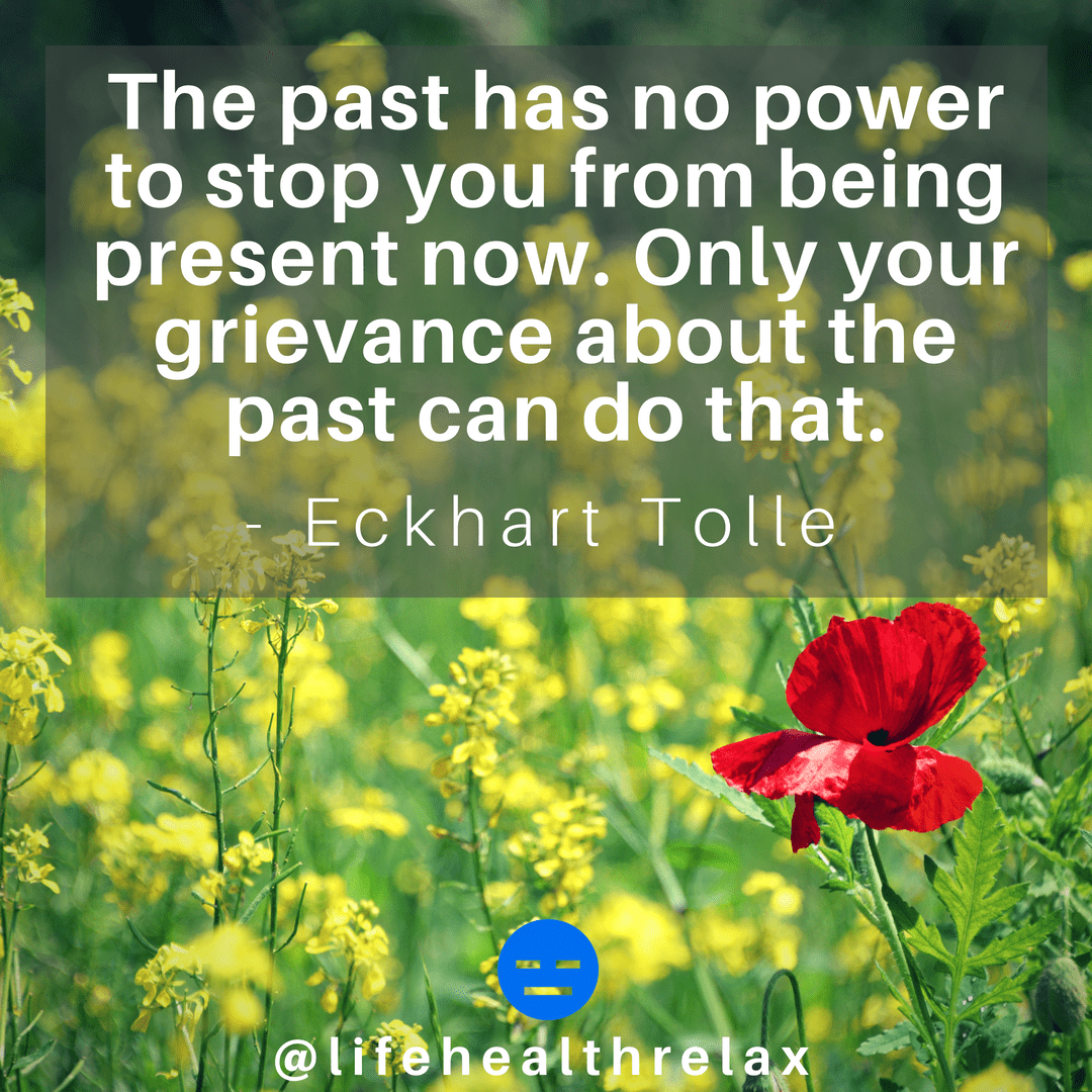 [Image] The past has no power to stop you from being present now. Only your grievance about the past can do that. – Eckhart Tolle