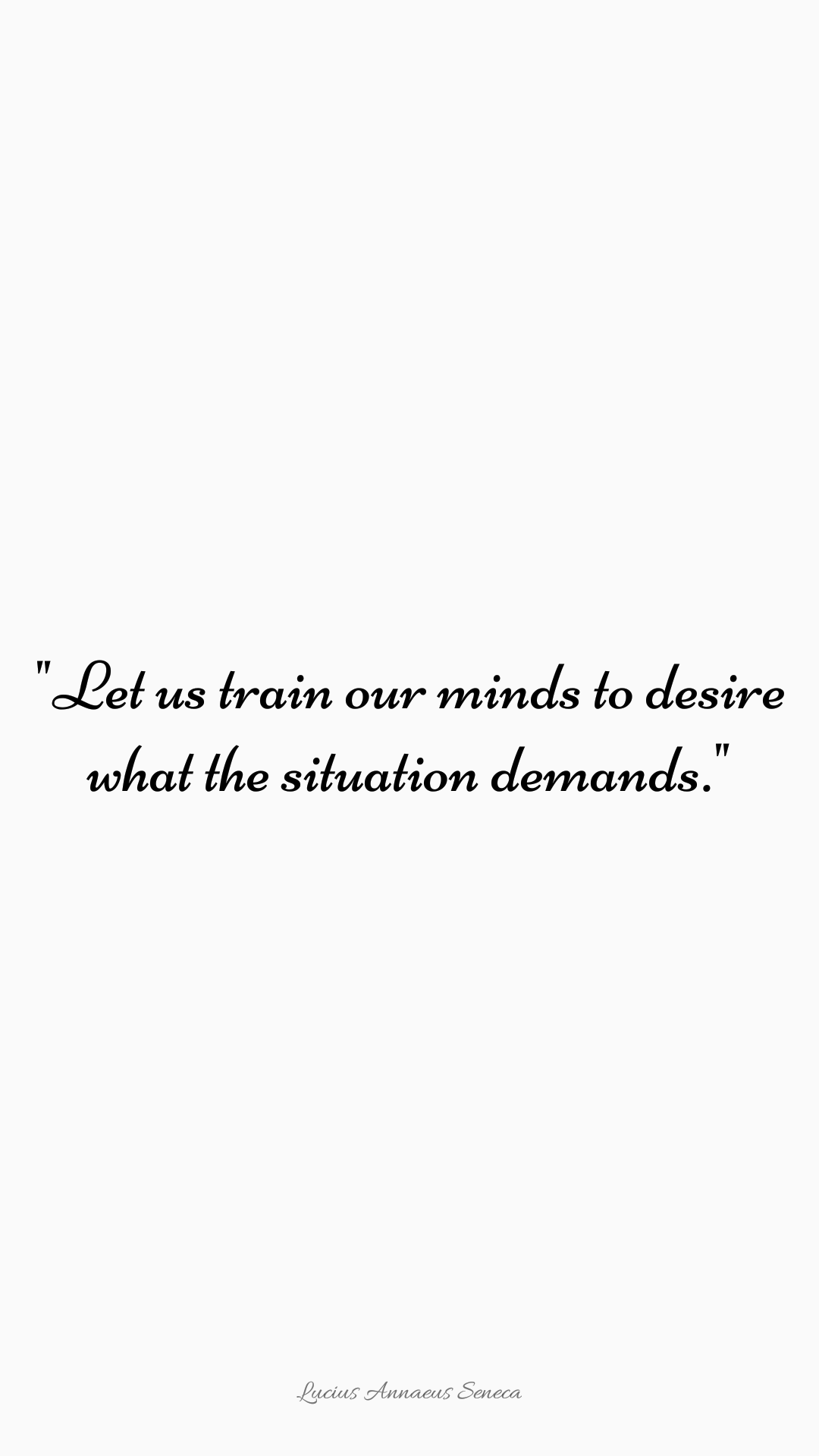 """Let us train our minds to desire what the situation demands."" – Seneca [1080×920]"