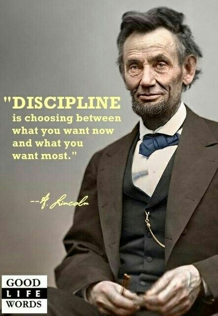 """Discipline is choosing between what you want now and what you want most."" Abraham Lincoln [620×720]"