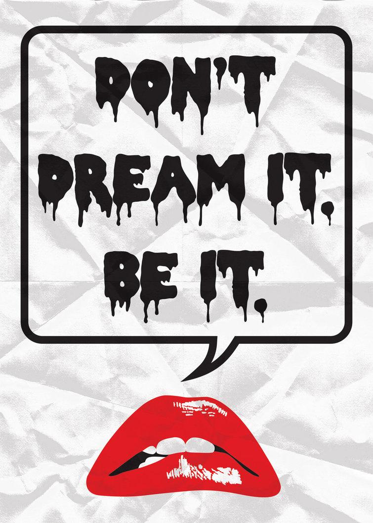 """Don't dream it. Be it."" – Dr. Frankfurter [755×1057]"