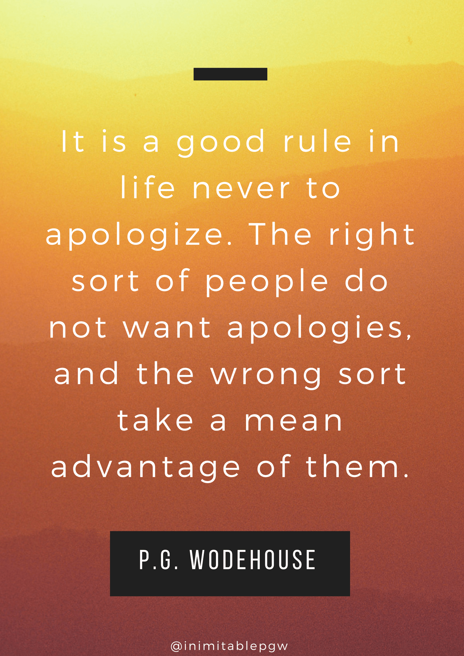 """It is a good rule in life never to apologize…"" – P.G. Wodehouse [1588×2246]"