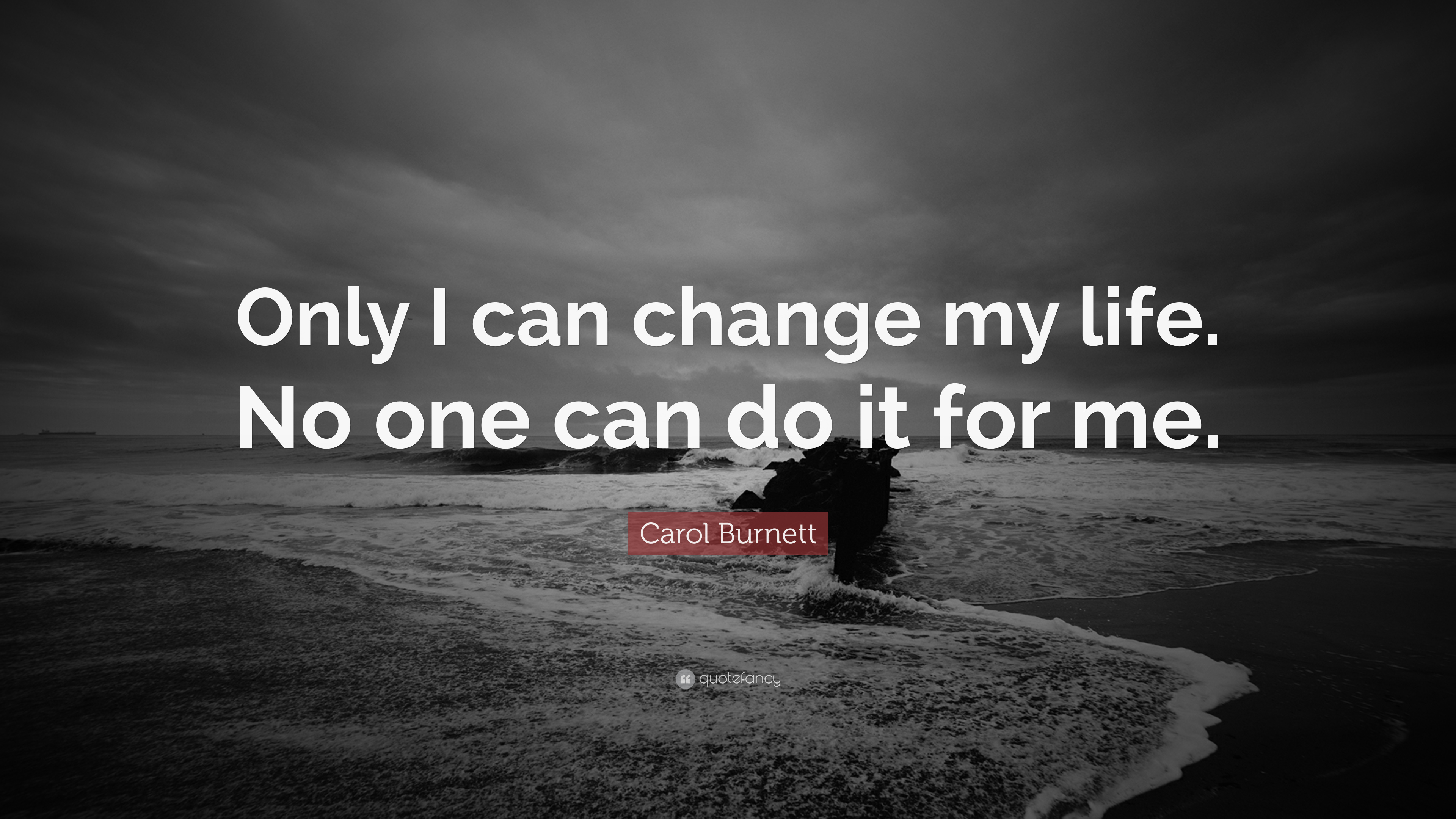 Only I can change my life. No one can do it for me. ~Carol Burnett [3840×2160]