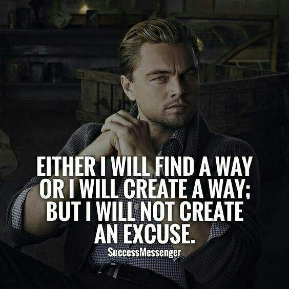 [IMAGE] CREATE A WAY NOT AN EXCUSE