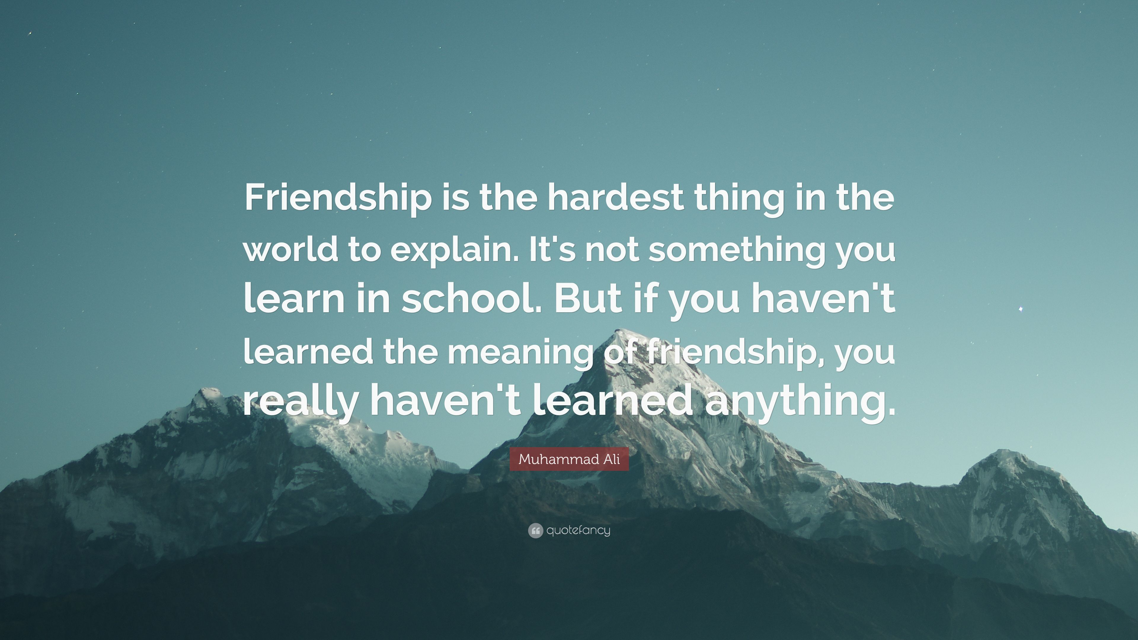 """ Friendship is the hardest thing in the world to explain. It's not something you learn in school. But if you haven't learned the meaning of friendship, you really haven't learned anything."" ― Muhammad Ali [ 3840 × 2160 ]"