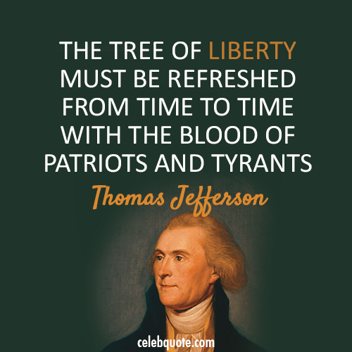 """The tree of liberty must be refreshed from time to time with the blood of patriots and tyrants."" – Thomas Jefferson [500 x 500]"