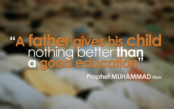 """A father gives his child nothing better than a good education.""-Prophet Muhammad PBUH[600×375]"