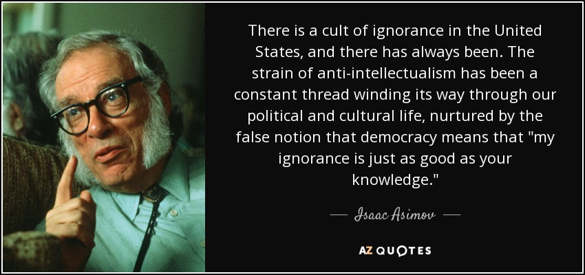 """There is a cult of ignorance in the United States.."" — Issac Asimov [850×400]"