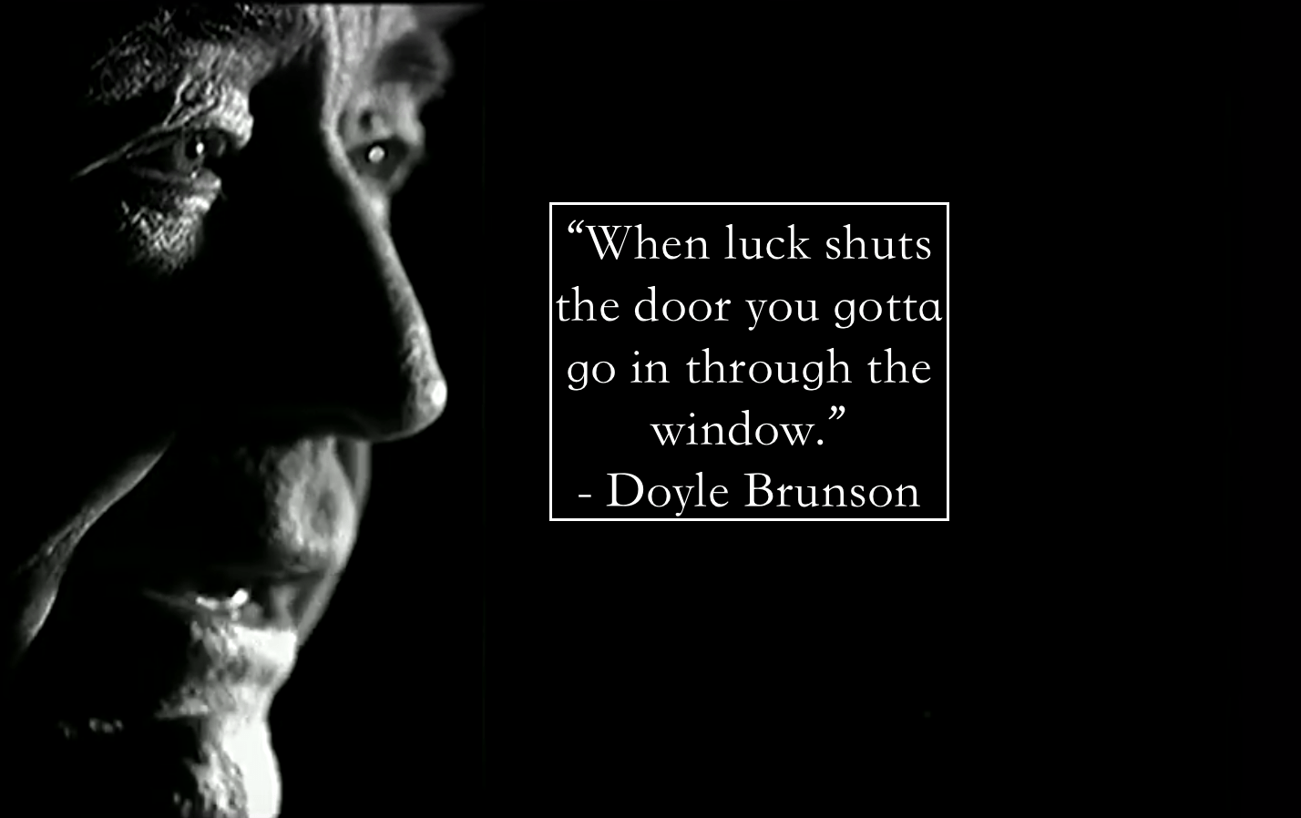 """When luck shuts the door…."" – Doyle Brunson [1428 × 898]"