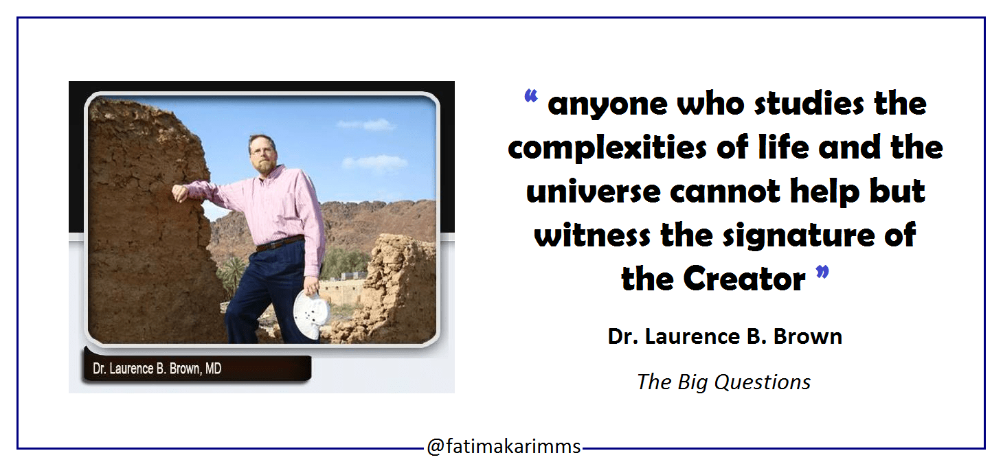 """ anyone who studies the complexities of life and the universe cannot help but witness the signature of the Creator "" Dr. Laurence B. Brown The Big Questions [1460×676]"