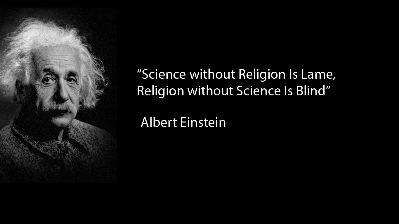 """Science without Religion is lame,Religion without Science is Blind""-Albert Einstein[1366×768]"