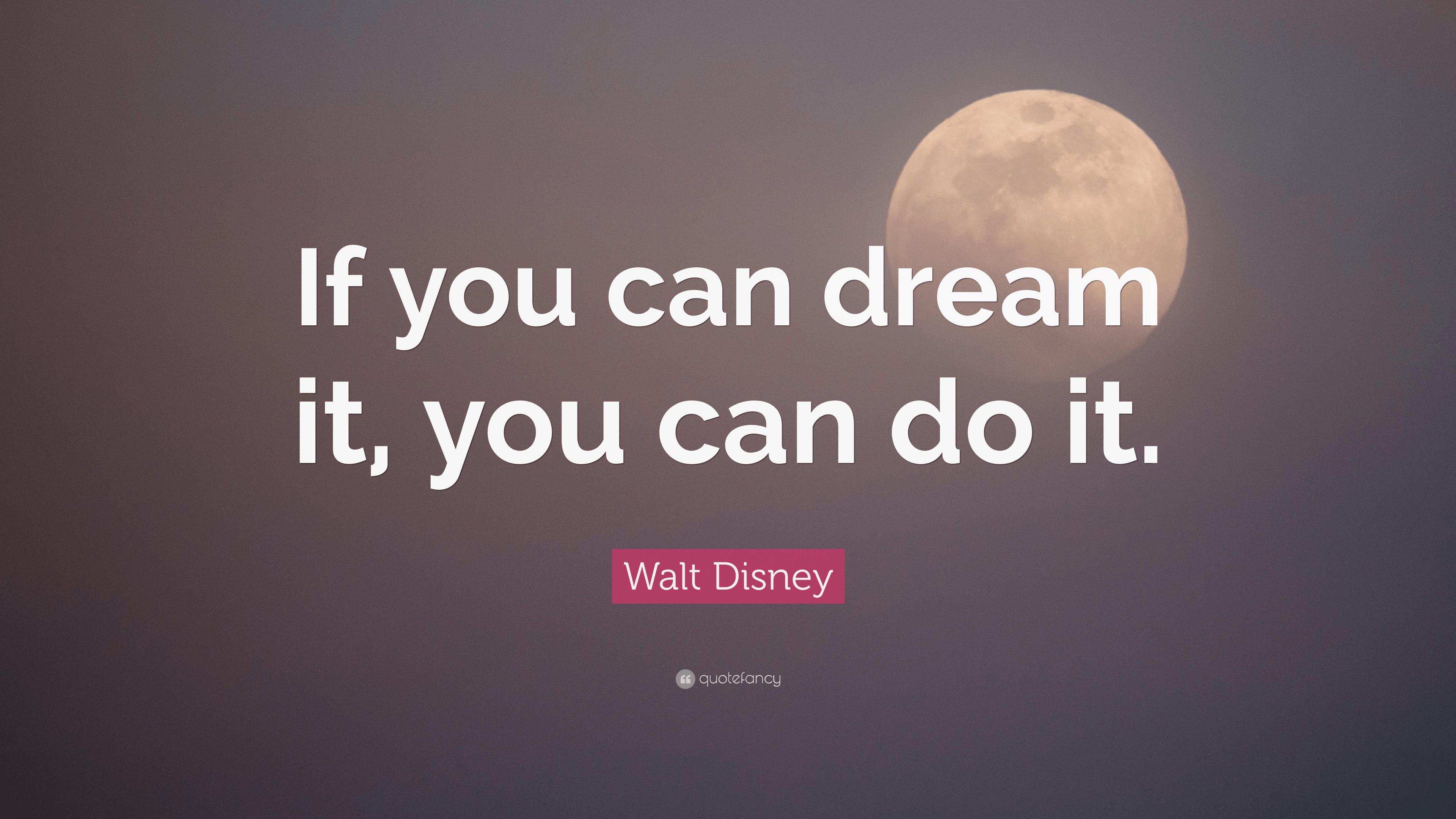 If you can dream it, you can do it. By Walt Disney [3840×2160]