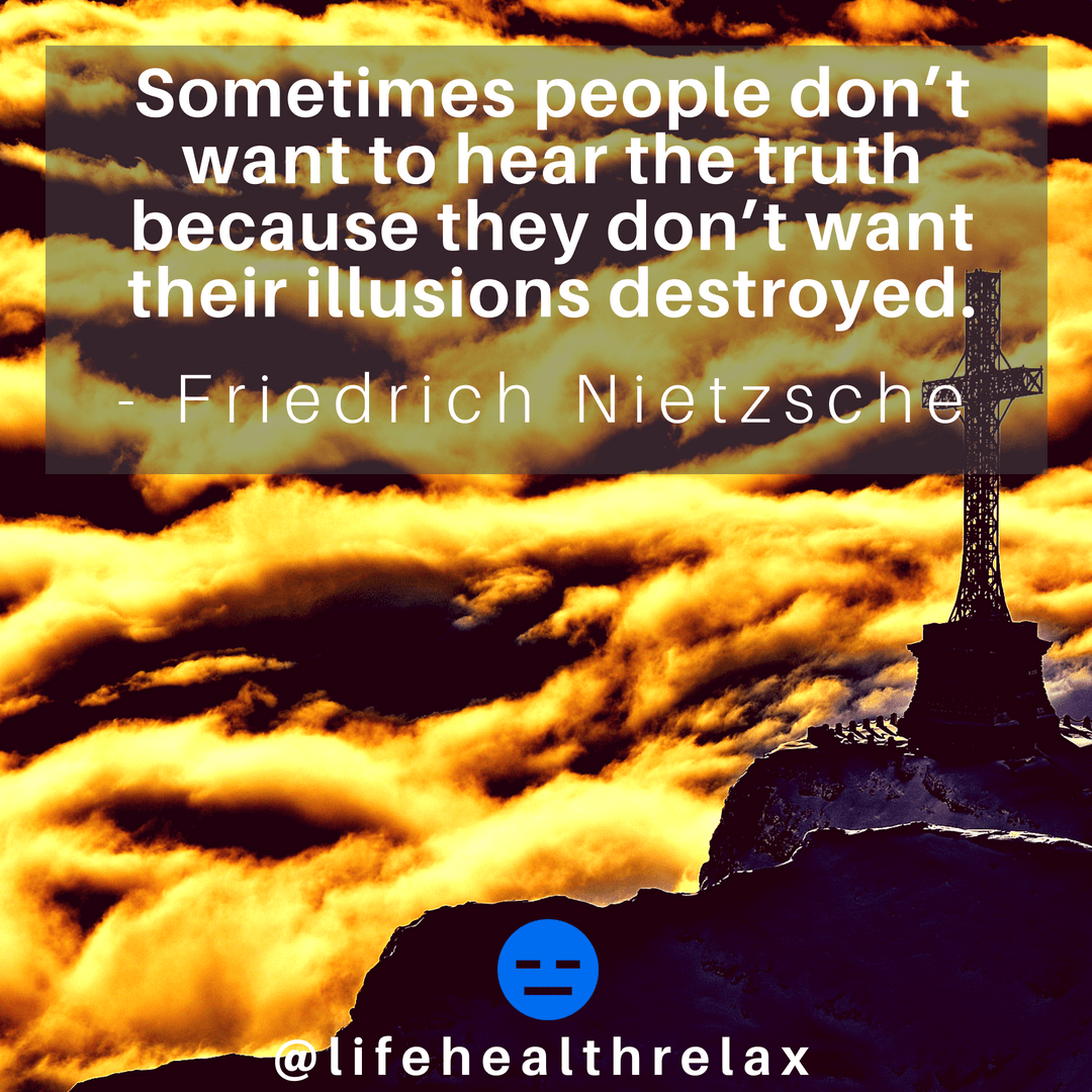 [Image] Sometimes people don't want to hear the truth because they don't want their illusions destroyed. – Friedrich Nietzsche