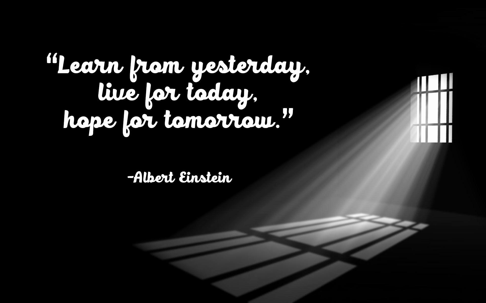 """Learn from yesterday live for today hope for tomorrow.""-Albert Einstein [1920×1200]"
