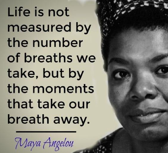Life is not measured by the number of breaths we take… [564 x 515] – Maya Angelou