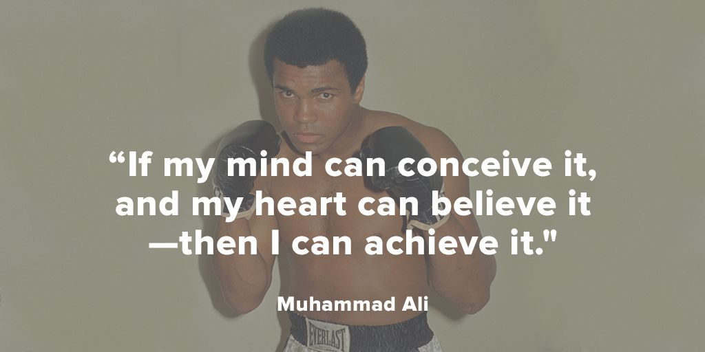 """ If my mind can conceive it, and my heart can believe it – then I can achieve it."" ― Muhammad Ali [1024×512]"