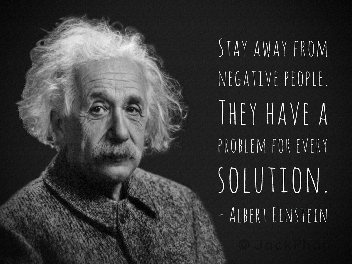 """ Stay away from negative people. They have a problem for every solution "" ― Albert Einstein [1200×900]"