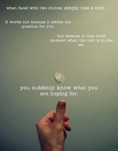 """When faced with two choices, simply toss a coin…….."" -Kevin Purdy [388×497]"