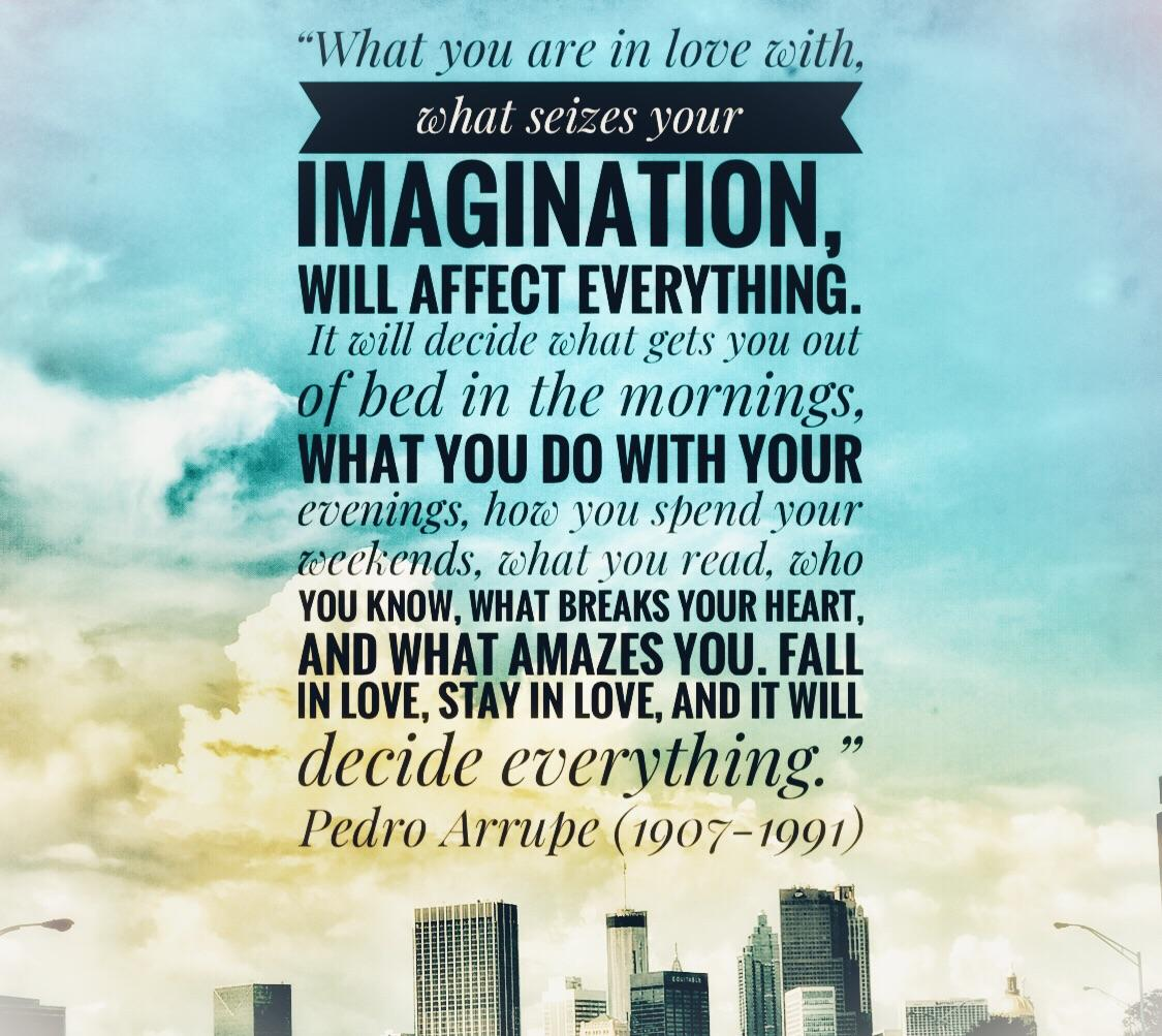"""What you are in love with, what seizes your imagination.."" -Pedro Arrupe [1125×1003] [OC]"