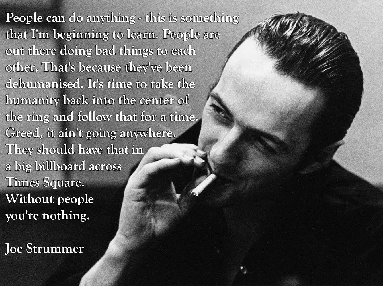 """…. Without people you're nothing""- Joe Strummer[1336 × 1000]"