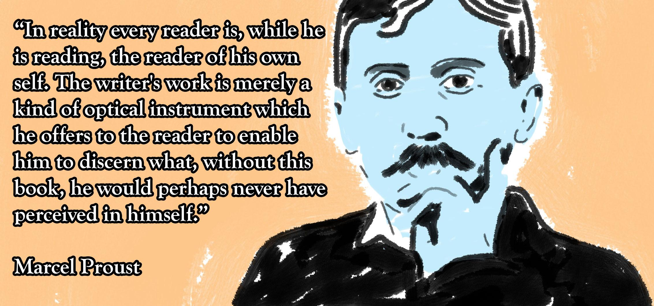 """In reality every reader is, while he is reading, the reader of his own self….""- Marcel Proust [2265 × 1060]"