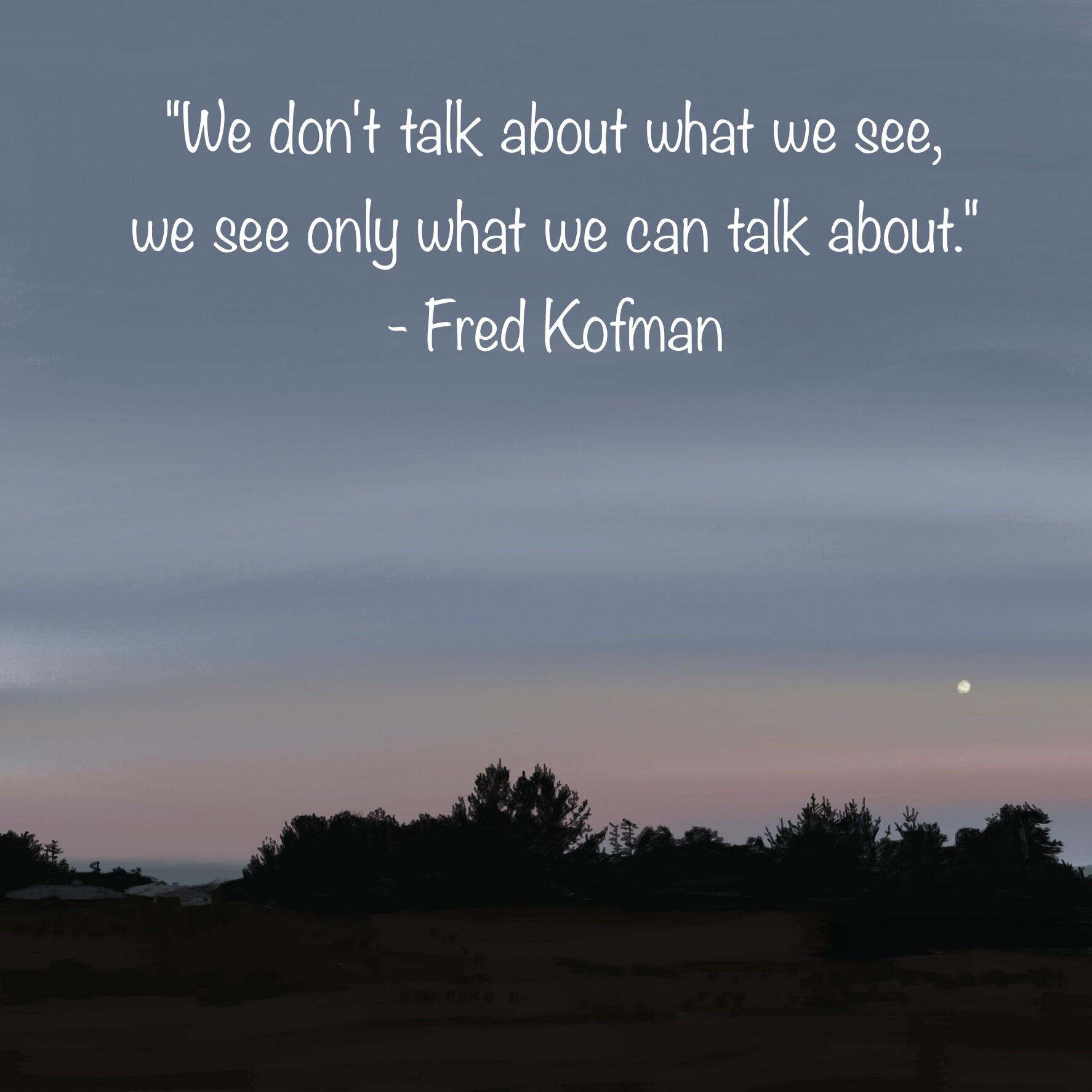 We don't talk about what we see, we see only what we can talk about. ~Fred Kofman [2048×2048]