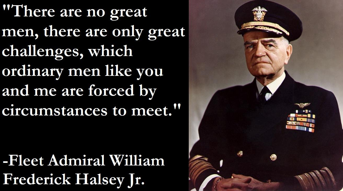 """There are no great men…"" -William Halsey Jr. [1312×733]"
