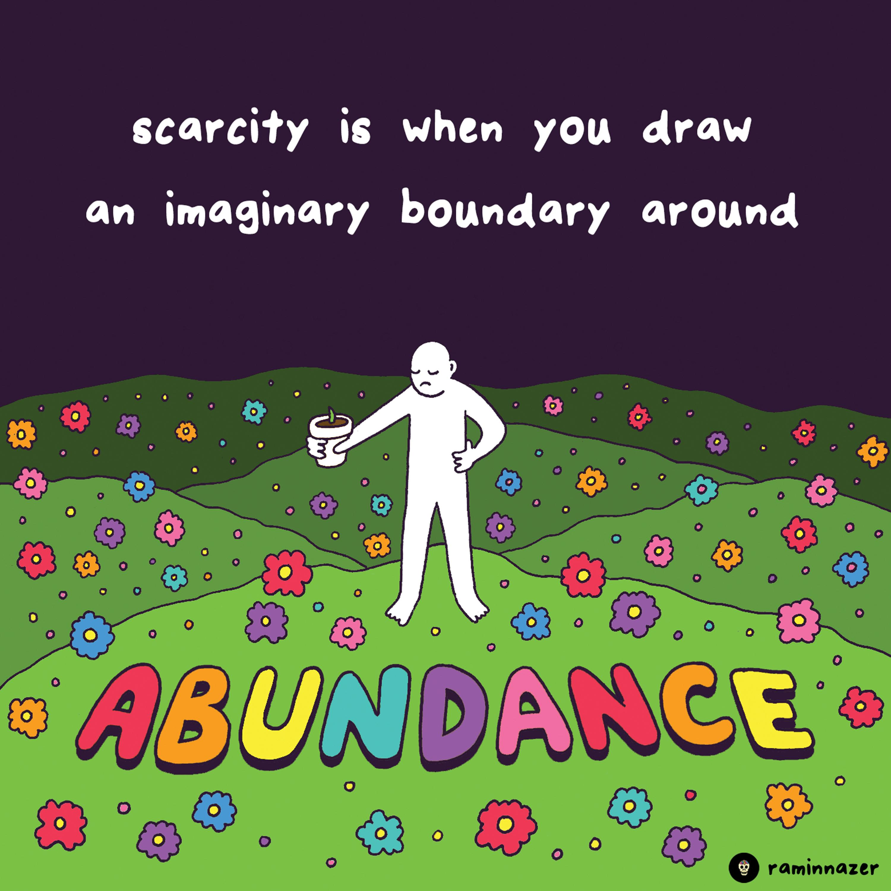 [Image] Scarcity Is When You Draw An Imaginary Boundary Around Abundance