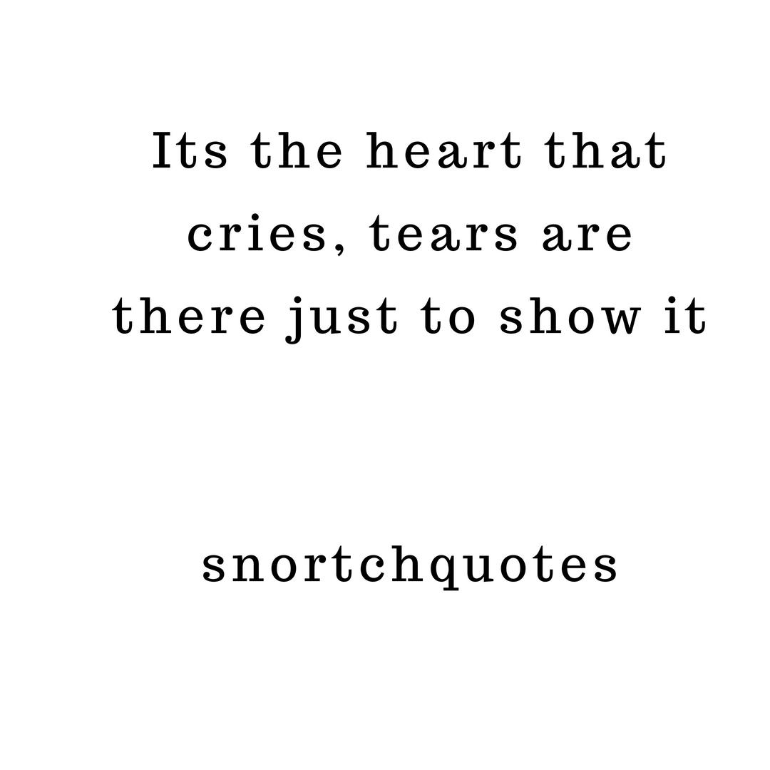 """Its the heart that cries, tears are there just to show it""-Allan Snortch[1080*1080]"