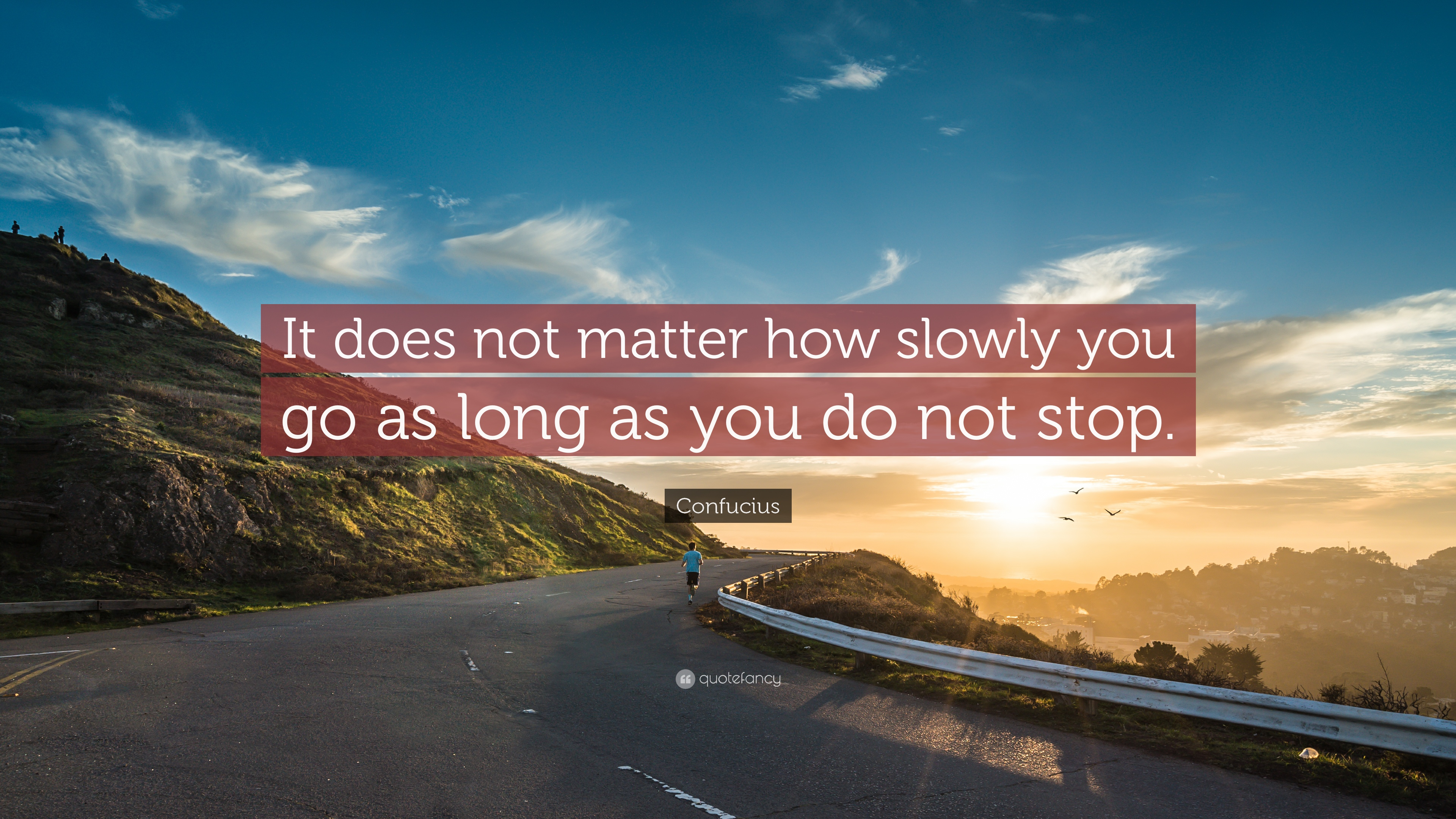 It does not matter how slowly you go as long as you do not stop ~Confucius [3840×2160]