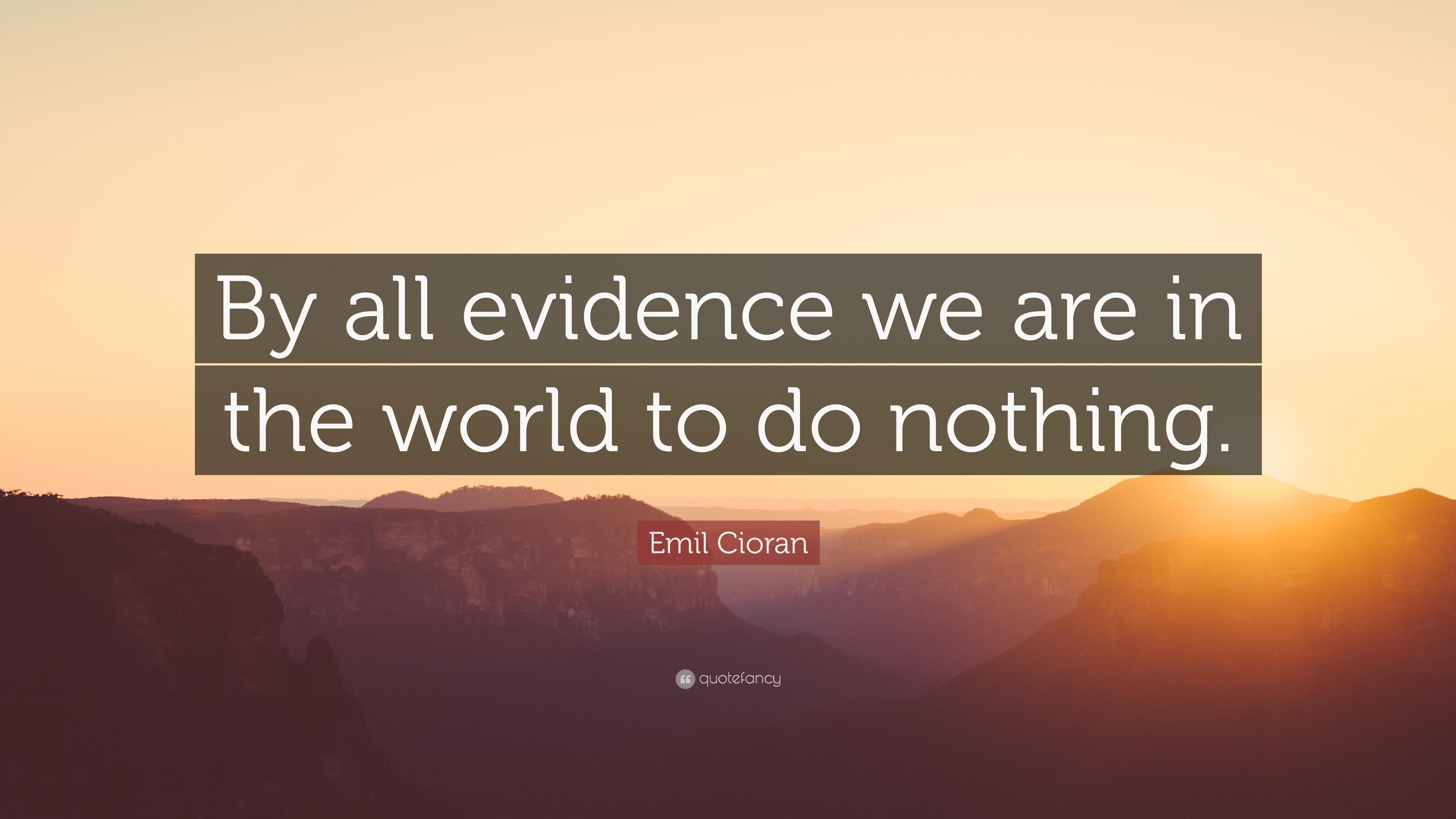 """By all evidence we are in the world to do nothing"" – Emil Curran [3840×2160]"
