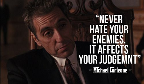 """Never hate your enemy, it affects your judgement"" – Michael Corleone [500×292]"