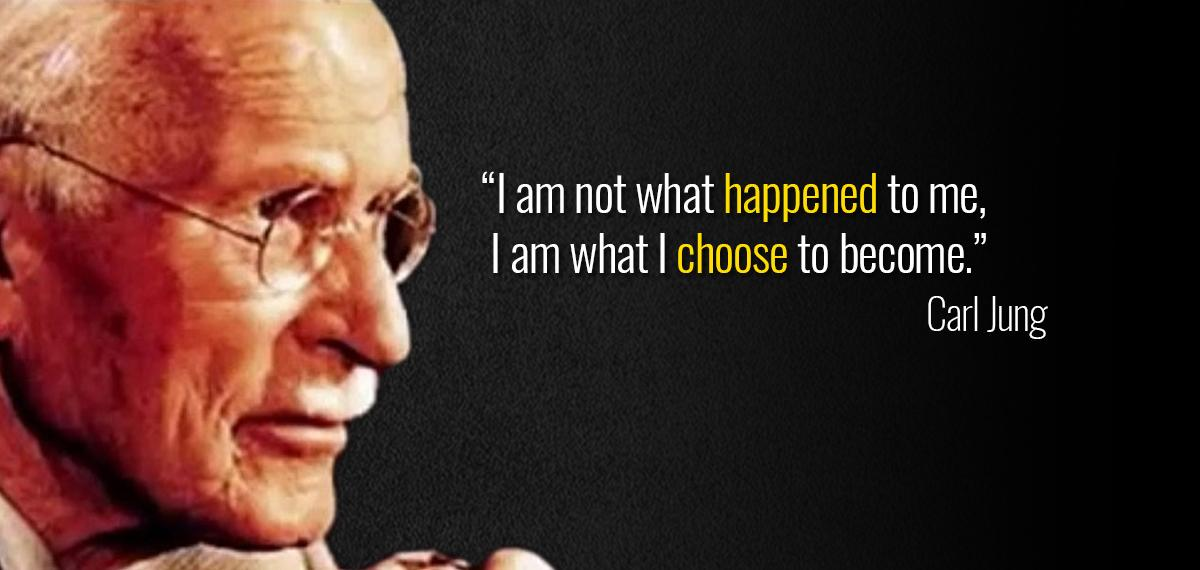 """I am not what happened to me, I am what I choose to become."" – Carl Jung [1200 × 570]"