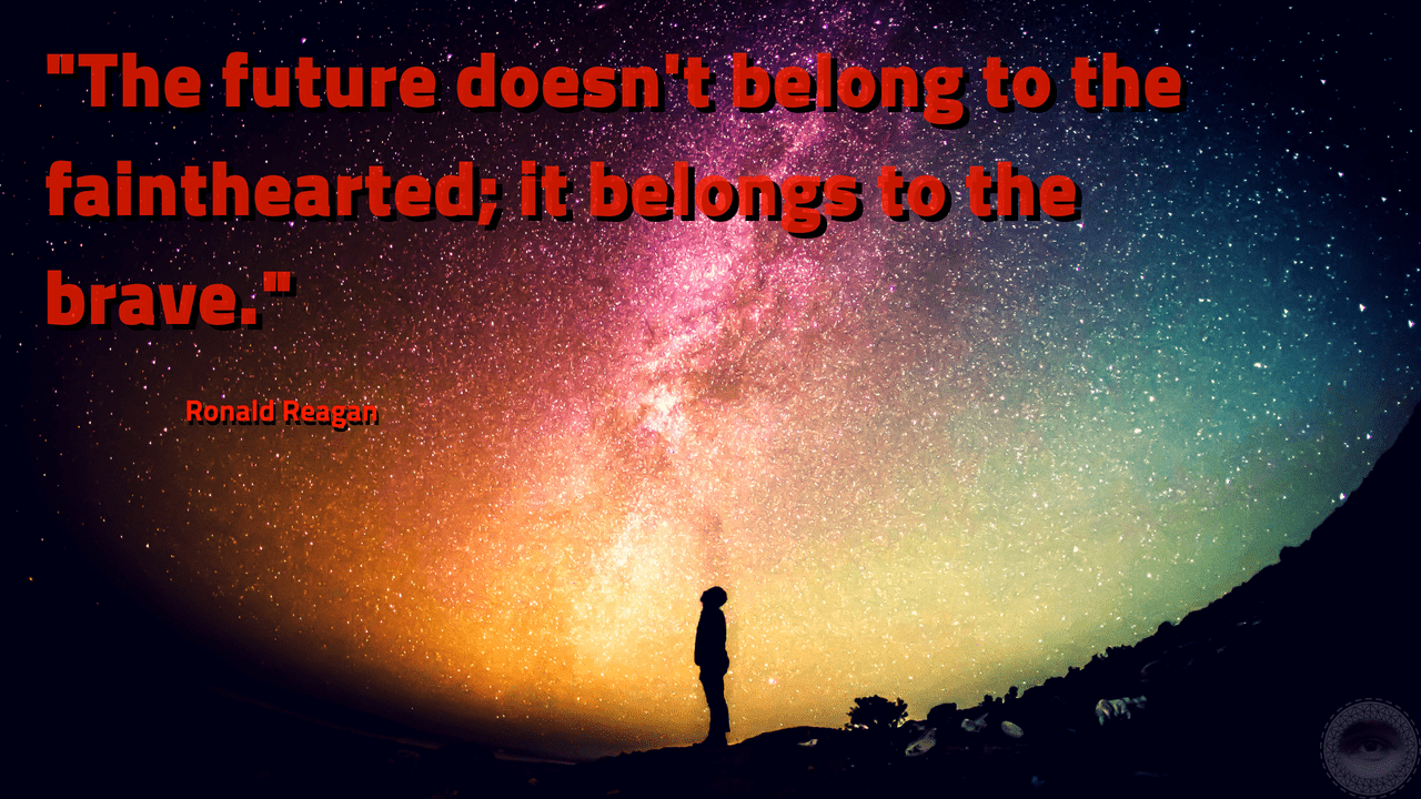 """The future doesn't belong to the fainthearted; it belongs to the brave"" – Ronald Reagan [1280×720]"