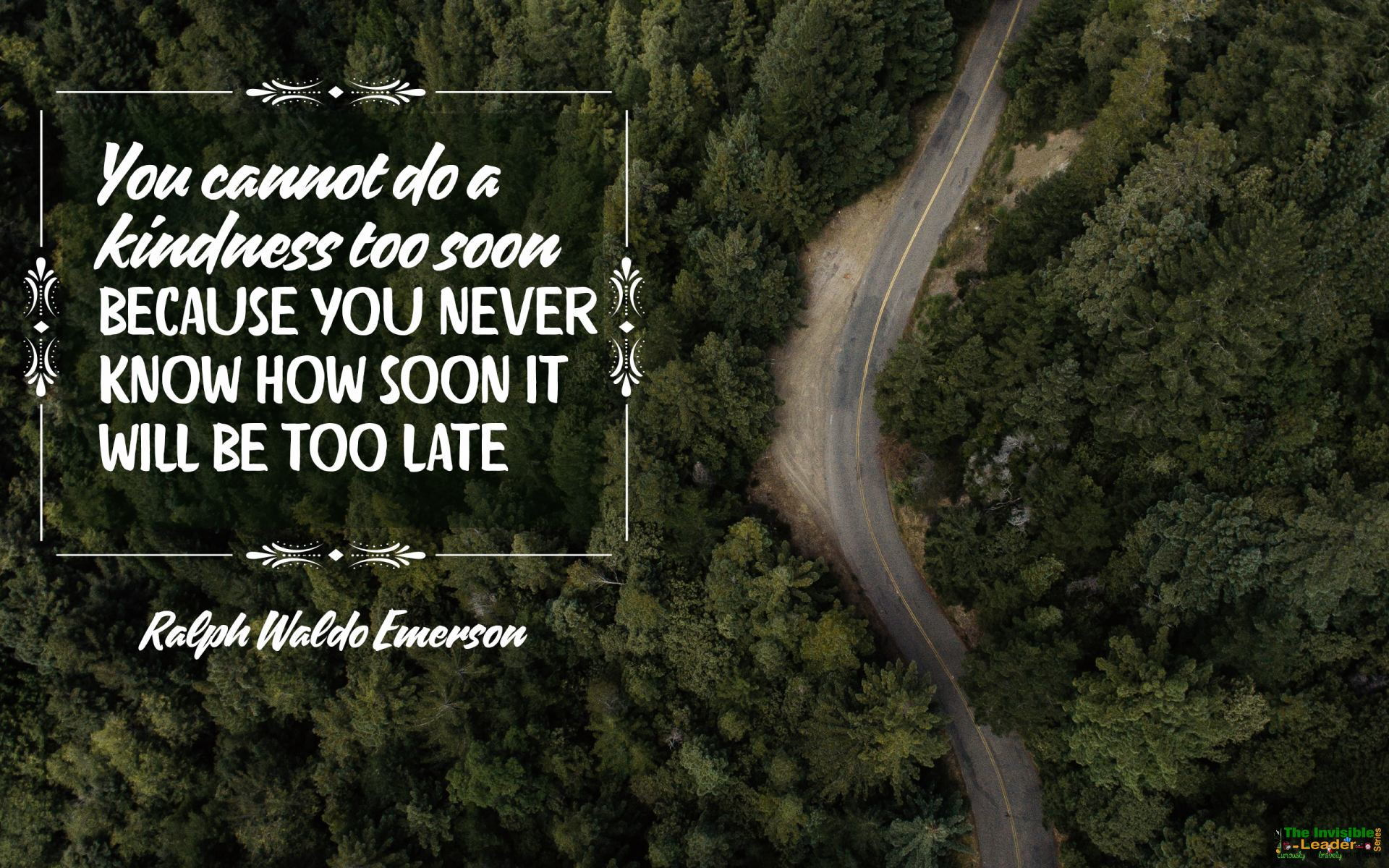 """You cannot do a kindness too soon because you never know how soon it will be too late."" Ralph Waldo Emerson [1920×1200]"