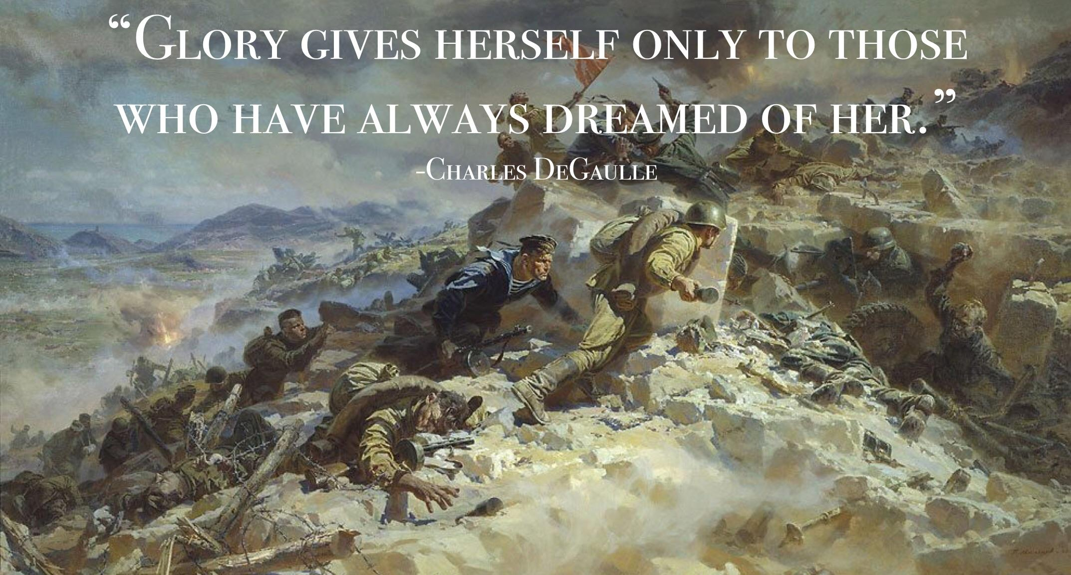 """Glory gives herself only to those who have always dreamed of her."" -Charles DeGaulle [2145×1150]"