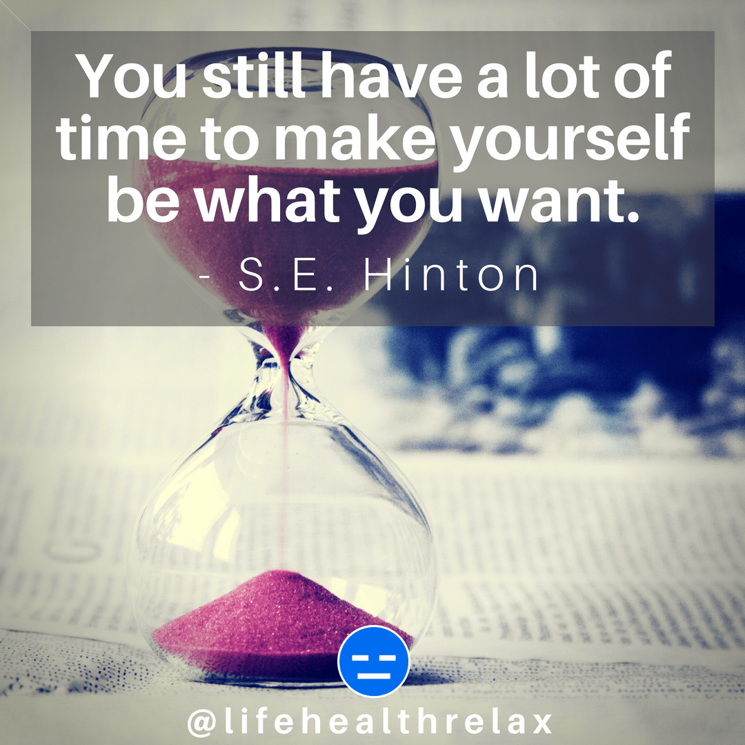 [Image] You still have a lot of time to make yourself be what you want. – S.E. Hinton