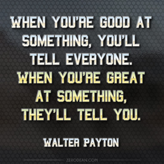 """When you're good at something you'll….."" ― Walter Payton [1000×550]"