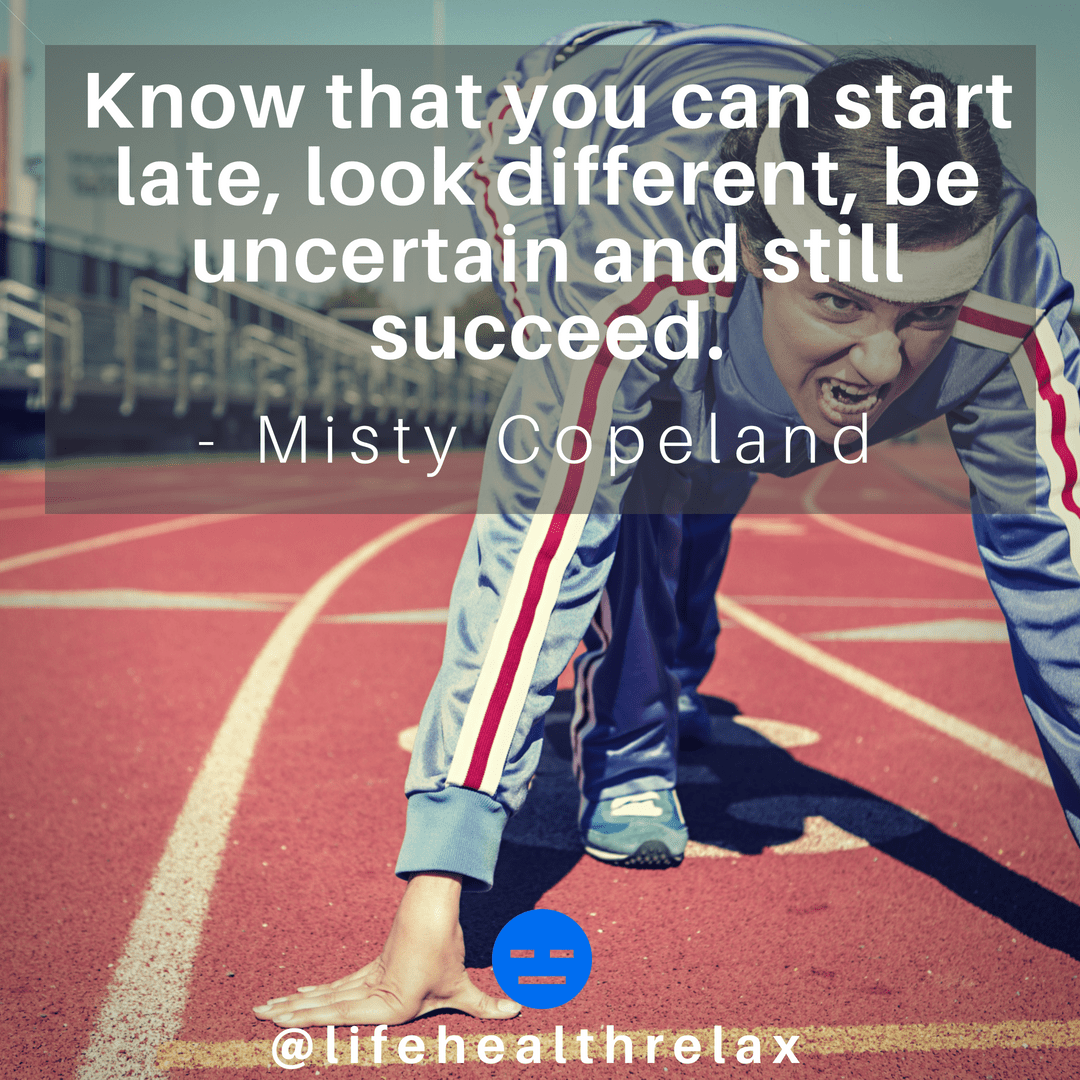 [Image] Know that you can start late, look different, be uncertain and still succeed. – Misty Copeland