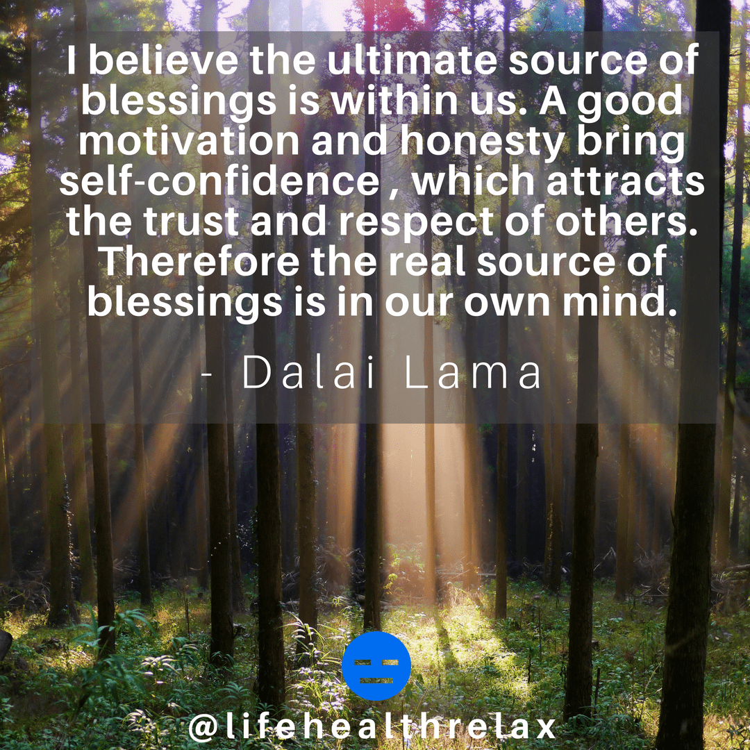 [Image] I believe the ultimate source of blessings is within us. A good motivation and honesty bring self-confidence , which attracts the trust and respect of others. Therefore the real source of blessings is in our own mind. – Dalai Lama