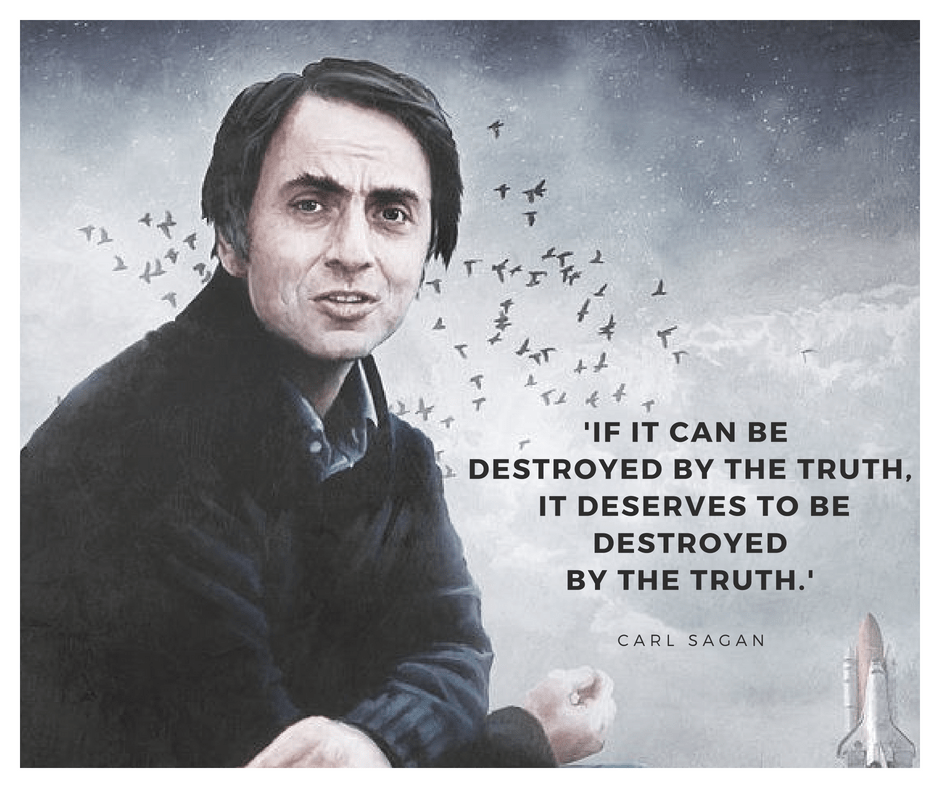 'IF IT CAN BE DESTROYED BY THE TRUTH, IT DESERVES TO BE DESTROYED BY THE TRUTH.' – CARL SAGAN [940*788]