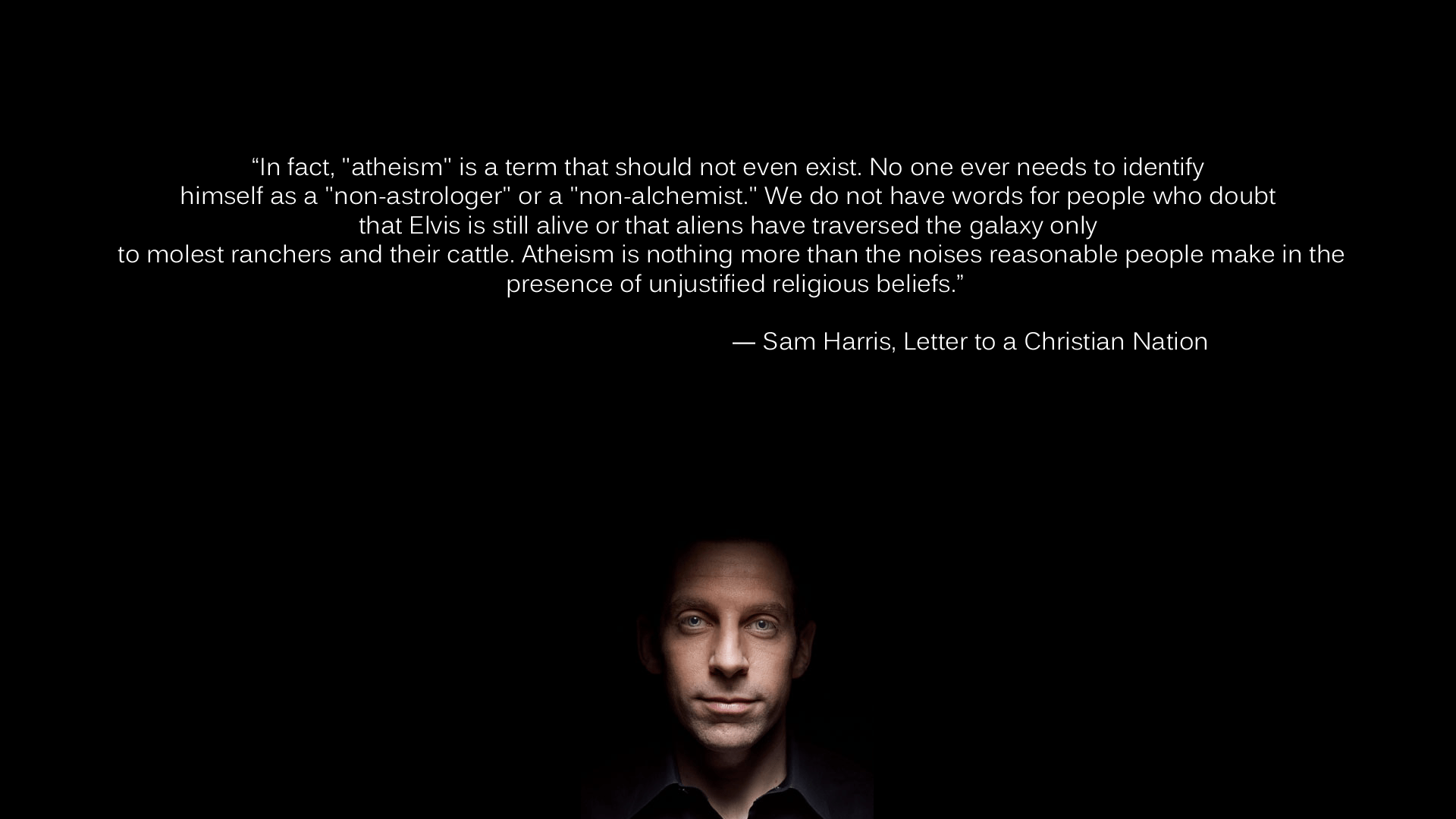 """in fact """"atheism"""" is a term that should not even exist.. Sam Harris (1929×1080)"""