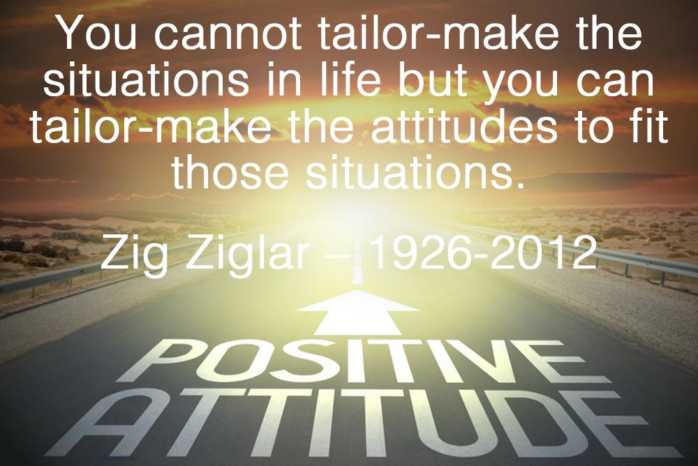 """Make the attitudes to fit those situations"" – Zig Ziglar [1000×668]"