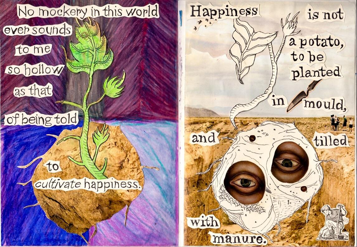 """No mockery in this world ever sounds to me so hollow as that of being told to cultivate happiness. What does such advice mean? Happiness is not a potato, to be planted in mould, and tilled with manure."" —Charlotte Brontë [1146 x 792] [OC, hand-made mixed-media collage]"