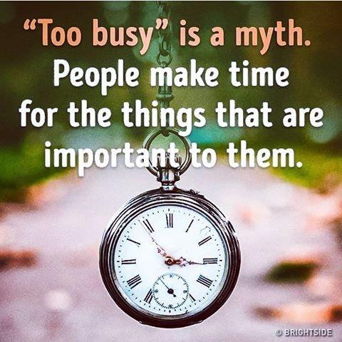 "[image] If you find yourself constantly ""too busy"" for that person or activity/goal, then you don't care enough about having them."