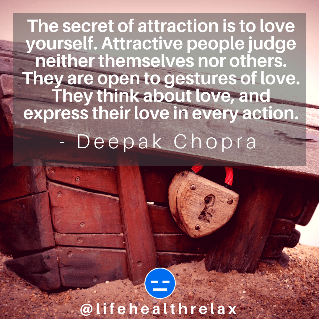 [Image] The secret of attraction is to love yourself. Attractive people judge neither themselves nor others. They are open to gestures of love. They think about love, and express their love in every action. – Deepak Chopra