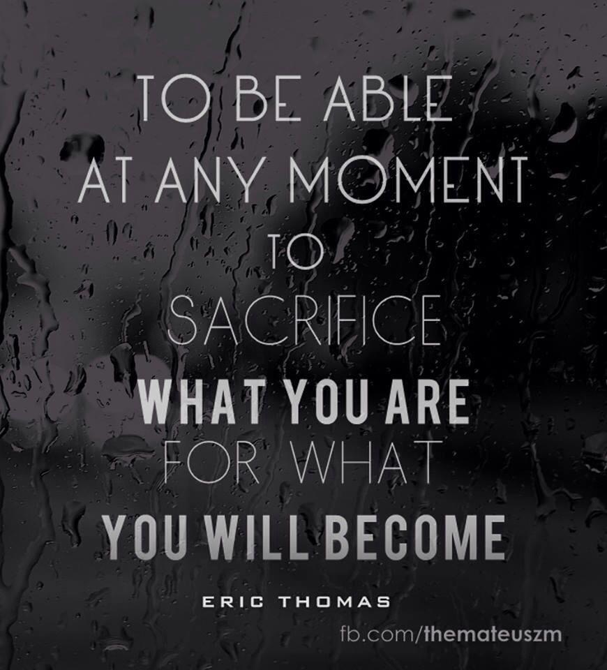 TO BE ABLE AT ANY MOMENT TO SACRIFICE WHAT YOU ARE FOR WHAT YOU WILL https://inspirational.ly