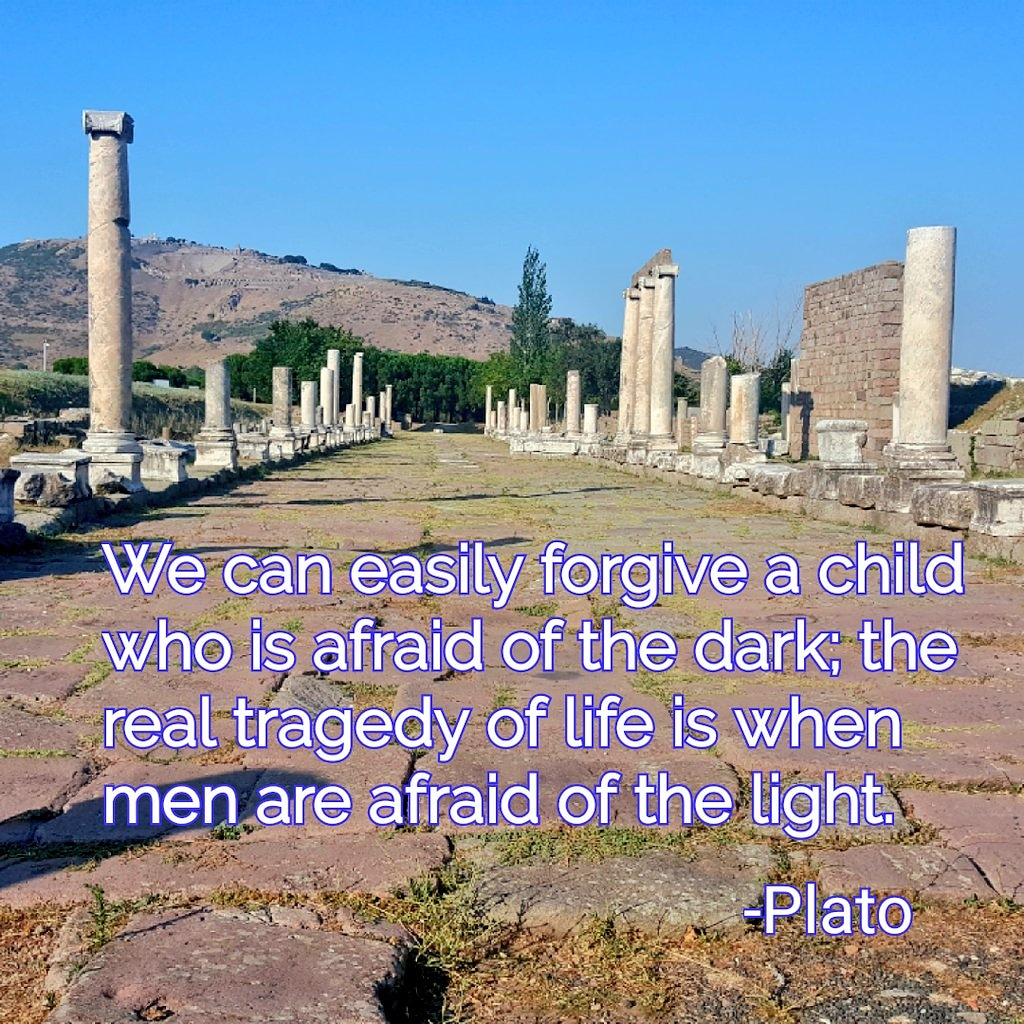 """We can easily forgive a child who is afraid of the dark; the real tragedy of life is when men are afraid of the light."" -Plato [1024×1024]"